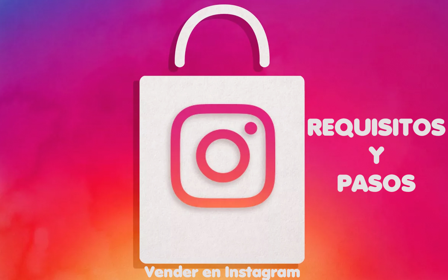 Vender en Instagram: requisitos y pasos